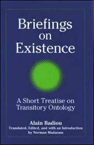Briefings on Existence: A Short Treatise on Transitory Ontology - Alain Badiou