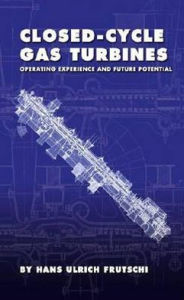Closed-Cycle Gas Turbines: Operating Experience and Future Potential - Hans Ulrich Frutschi
