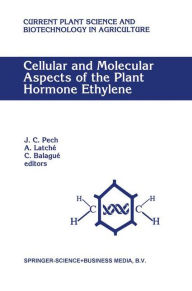 Cellular and Molecular Aspects of the Plant Hormone Ethylene: Proceedings of the International Symposium on Cellular and Molecular Aspects of Biosynthesis and Action of the Plant Hormone Ethylene, Agen, France, August 31-September 4, 1992 - J.C. Pech