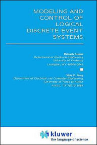 Modeling and Control of Logical Discrete Event Systems - Ratnesh Kumar