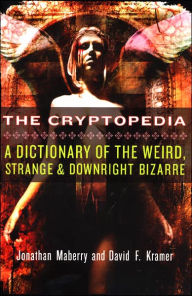 The Cryptopedia: A Dictionary of the Weird, Strange, and Downright Bizarre - Jonathan Maberry