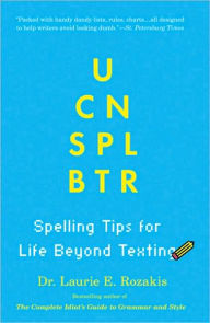 U Can Spl Btr: Spelling Tips for Life Beyond Texting - Laurie E. Rozakis