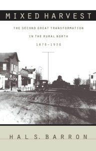 Mixed Harvest: The Second Great Transformation in the Rural North, 1870-1930 - Hal S. Barron