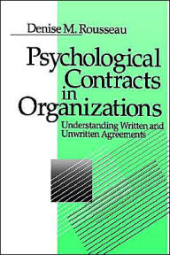 Psychological Contracts in Organizations: Understanding Written and Unwritten Agreements - Denise M. Rousseau