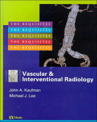 Vascular and Interventional Radiology: The Requisites - John A. Kaufman