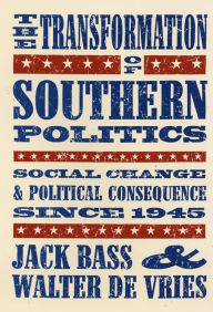 The Transformation of Southern Politics: Social Change and Political Consequence since 1945 - Jack Bass