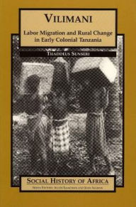 Vilimani: Labor Migration and Rural Change in Early Colonial Tanzania - Thaddeus Sunseri