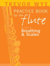 Trevor Wye Practice Book for the Flute, Volume 5 - Breathing and Scales - Trevor Wye