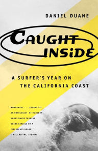 Caught Inside: A Surfer's Year on the California Coast - Daniel Duane