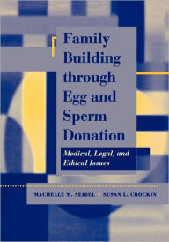 Family Building Through Egg And Sperm Donation - Machelle M. Seibel