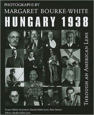 Through an American Lens, Hungary, 1938: Photographs of Margaret Bourke-White - Katalin Kadar Lynn
