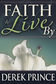 Faith to Live By - Derek Prince