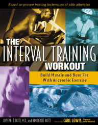 The Interval Training Workout: Build Muscle and Burn Fat with Anaerobic Exercise - Joseph T. Nitti