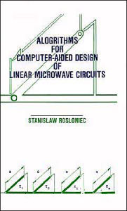 Algorithms For Computer-Aided Design Of Linear Microwave Circuits - Stanislaw Rosloniec