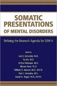 Somatic Presentations of Mental Disorders: Refining the Research Agenda for DSM-V - Joel E. Dimsdale