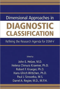 Dimensional Approaches in Diagnostic Classification: Refining the Research Agenda for DSM-V - John E. Helzer