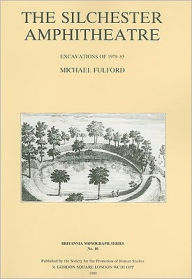 The Silchester Amphitheatre: Excavations of 1979-85 - Michael Fulford