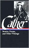Cather: Stories, Poems, and Other Writings - Willa Cather
