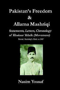 Pakistan's Freedom and Allama Mashriqi; Statements, Letters, Chronology of Khaksar Tehrik (Movement), Period: Mashriqi's Birth to 1947 - Nasim Yousaf