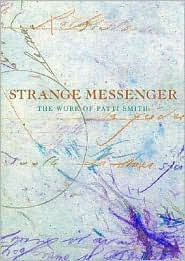 Strange Messenger: The Work of Patti Smith - Patti Smith
