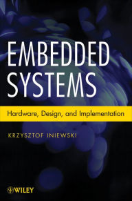 Embedded Systems: Hardware, Design and Implementation - Krzysztof Iniewski