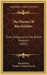 The Poems of Bacchylides: From a Papyrus in the British Museum (1897) - Bacchylides