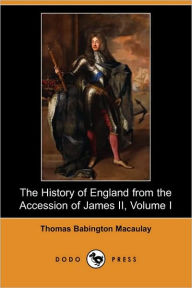 The History Of England From The Accession Of James Ii, Volume I - Thomas Babington Macaulay