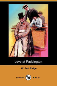 Love at Paddington (Dodo Press) - W. Pett Ridge