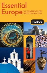 Fodor's Essential Europe the Best of 16 Exceptional Countries - Fodor's Travel Publications