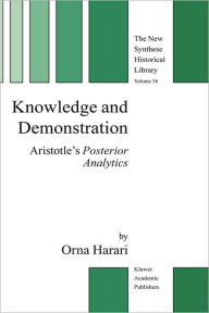Knowledge and Demonstration: Aristotle's Posterior Analytics - Orna Harari