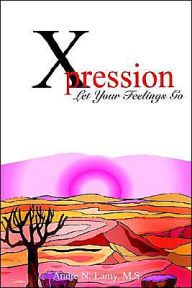 Xpression: Let Your Feelings Go - Andre N. Lamy M. S.