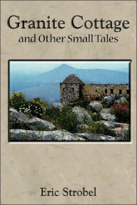 Granite Cottage and Other Small Tales - Eric Strobel