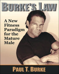 Burke's Law: A New Fitness Paradigm for the Mature Male - Paul T. Burke