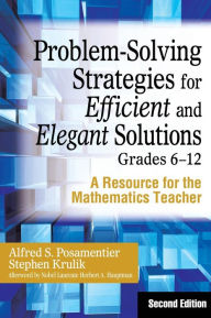 Problem-Solving Strategies for Efficient and Elegant Solutions, Grades 6-12: A Resource for the Mathematics Teacher - Alfred S. (Steven) Posamentier