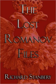 The Lost Romanov Files - Richard Stanbery