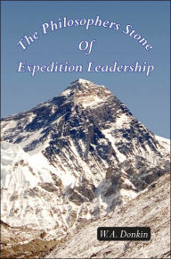 The Philosophers Stone of Expedition Leadership - W. a. Donkin