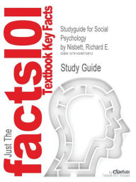 Outlines & Highlights For Social Psychology By Richard E. Nisbett, Thomas Gilovich, Dacher Keltner, Isbn - Cram101 Textbook Reviews