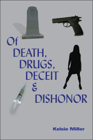 Of Death, Drugs, Deceit and Dishonor - Kelsie Miller