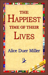 The Happiest Time Of Their Lives - Alice Duer Miller