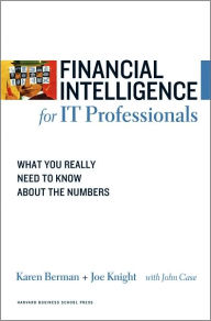 Financial Intelligence for IT Professionals: What You Really Need to Know About the Numbers - Karen Berman