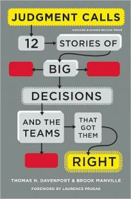 Judgment Calls: Twelve Stories of Big Decisions and the Teams That Got Them Right - Thomas H. Davenport