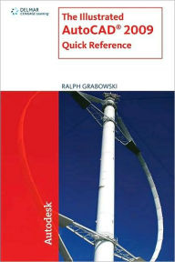 The Illustrated AutoCAD 2009 Quick Reference - Ralph Grabowski