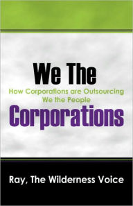 We The Corporations - Ray The Wilderness Voice