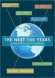 Next 100 Years: A Forecast for the 21st Century - George Friedman