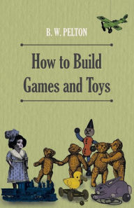 How to Build Games and Toys - B. Pelton