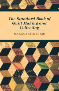 The Standard Book Of Quilt Making And Collecting - Marguerite Ickis
