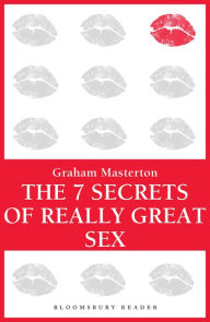 The 7 Secrets of Really Great Sex - Graham Masterton