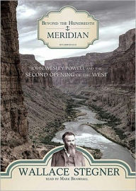 Beyond the Hundredth Meridian: John Wesley Powell and the Second Opening of the West - Wallace Stegner