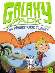The Prehistoric Planet (Galaxy Zack Series #3) - Ray O'Ryan