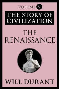 The Renaissance: The Story of Civilization, Volume V - Will Durant
